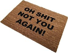 Classic Coir Funny Mat - OH SHIT NOT YOU AGAIN 2' x 3' The Personalized Doormats Company http://smile.amazon.com/dp/B00NFTZZOO/ref=cm_sw_r_pi_dp_tiE.ub18EWY0P