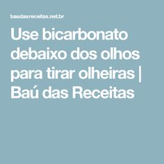 Use bicarbonato debaixo dos olhos para tirar olheiras | Baú das Receitas
