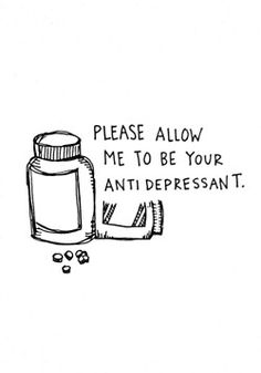 Wouldn't it be great if it were this easy. We can at least try - let us be there for you. We'll listen. We won't judge. We'll be here for you. Please let someone know if you're struggling. -DCT  - Please allow me to be your anti depressant
