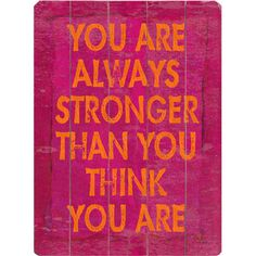 You are always #stronger than you think you are.