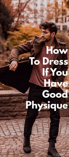 8628f46d1d3e1 How To Dress If You Have Good Physique Best Physique