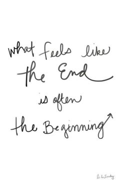 what feels like the end is often the beginning #quote #inspiration