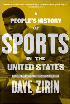 People's History of Sports in the United States: 250 Years of Politics, Protest, People, and Play (New Press People's History): Dave Zirin: 9781595584779: Amazon.com: Books
