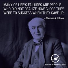 """""""Many of life's failures are people who did not realize how close they were to success when they gave up."""" - Thomas A. Edison #motivationalmonday"""