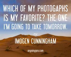 (imogen-cunningham-famous-photographers-quotes -Repinned by Pasadena, California portrait studios http://LinneaLenkus.com