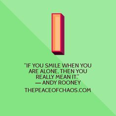 """If you smile when you are alone, then you really mean it."" ― Andy Rooney"