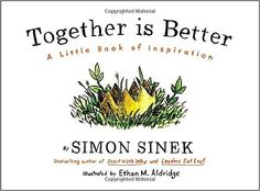 Together Is Better: A Little Book of Inspiration: Simon Sinek: 9781591847854: Amazon.com: Books