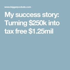 My success story: Turning $250k into tax free $1.25mil