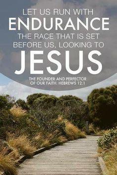 Let us run with endurance...looking to Jesus, ALWAYS