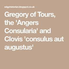 Gregory of Tours, the 'Angers Consularia' and Clovis 'consulus aut augustus'