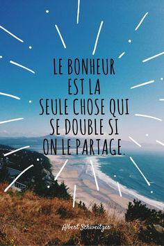 """Life Quote: """"Le bonheur est la seule chose qui se double si on le partage."""" Albert"""