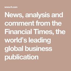 News, analysis and comment from the Financial Times, the world's leading global business publication Global Business, Business News, Care Homes, Crm System, Keeping A Journal, Self Regulation, Leonard Cohen, Global Citizen, Financial Times
