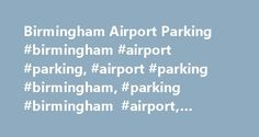 Birmingham Airport Parking #birmingham #airport #parking, #airport #parking #birmingham, #parking #birmingham #airport, #birminham #airport #parking http://nigeria.nef2.com/birmingham-airport-parking-birmingham-airport-parking-airport-parking-birmingham-parking-birmingham-airport-birminham-airport-parking/  # Birmingham Airport Parking Everything was fine. Roadworks at Birmingham airport were a bit confusing Mr Stocks, 10 Apr, 2017 (5 out of 5) All went smoothly even with the changes in…