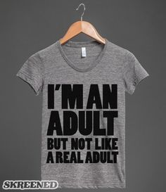 I'm an Adult   A favorite quote of everyone aged 18-25. #Skreened -- exactly how I feel ✋