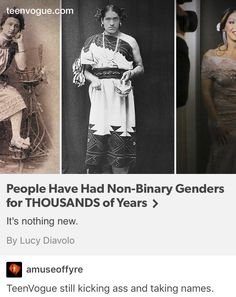 "Among a lot of native Americans, bi-gendered people were actually considered ""two spirited"" and were held in a high regard."