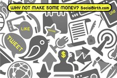 WHY NOT MAKE SOME MONEY WITH US? SocialBirth.com