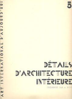 """Détails d'architecture intérieure /Présenté par A. Novi. Paris: Charles Moreau, 1929. (L'Art International d'Aujourd'hui, 5) Carpeta de cartón con lazo conteniendo: Cuadernillo de texto de introducción, cuadernillo de índice y 53 láminas (4º) con fotografías en heliotipia  Cubierta compuesta por las Fonderies Deberny et Peignot con los caracteres """"Bifur"""" diseñados por A.-M. Cassandre. El cuadernillo del índice de láminas lleva la marca de agua """"Japon Dujardin. Paris"""""""