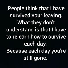 this is so true people think the pain of you leaving goes away the truth is itll never really go away💔🌍 Missed and loved beyond words🔐💞love you grandad Missing My Husband, I Miss My Mom, Missing You In Heaven, Missing You So Much, Loss Quotes, Me Quotes, Qoutes, Daddy Quotes, Husband Quotes