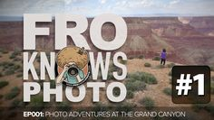 "#WatchFroShow EP001: ""Photo Adventures at the Grand Canyon"" FroKnowsPhoto SHOW PREMIERE"