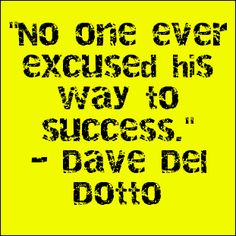 """No one ever excused his way to success."" - Dave Del Dotto #quote #success"