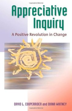 Amazon.com: Appreciative Inquiry: A Positive Revolution in Change (9781576753569): David L Cooperrider, Diana Whitney: Books