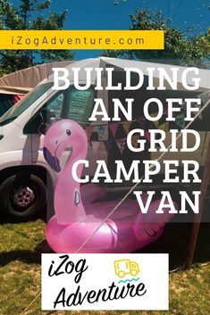 Why we chose and off grid campervan and tips on what to look for in your build. Off grid camper van build - by Off Grid Campers – iZog Adventure
