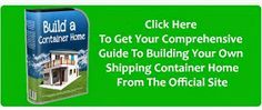 Learn How to Build Your Very Own Shipping Container Home Below!!: Build A Container Home - How to Build a Container Home Using A Step By Step Process