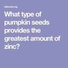 What type of pumpkin seeds provides the greatest amount of zinc?