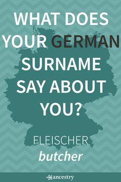 What Does Your German Surname Say About You? Enter Your Last Name To Find Its Meaning and Origin.