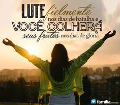 Lute fielmente e você colherá seus frutos nos dias de glória!