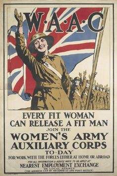 WAAC - Every Fit Woman Can Release A Fit Man The Women's Army Auxiliary Corps was formed in January 1917 and recruited the first women into the British Army to serve in a non-nursing capacity. World War One, First World, Ww1 Posters, Political Posters, Women's Army Corps, Ww1 Soldiers, Joining The Army, Teaching History, London Photos