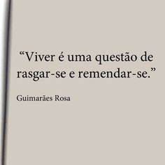 """""""Viver é uma questão de rasgar-se e remendar-se. - Guimarães Rosa"""
