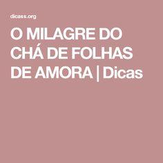 O MILAGRE DO CHÁ DE FOLHAS DE AMORA   Dicas