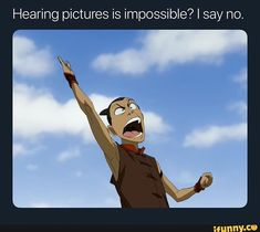 Hearing pictures is impossible? Avatar Airbender, Avatar The Last Airbender Funny, The Last Avatar, Avatar Funny, Korra Avatar, Team Avatar, Atla Memes, Funny Memes, Hilarious