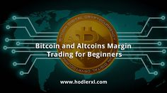 Bitcoin and Altcoins Margin Trading for Beginners - HodlerXL Cryptocurrency News, High Risk, Investing, Facts, Community