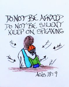 """""""Do not be afraid. Do not be silent. Keep on speaking."""" Acts 18:9 (Scripture doodle of encouragement)"""