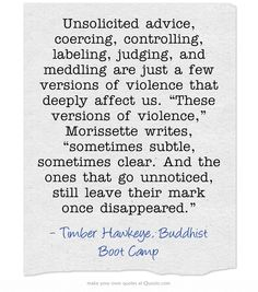 """Unsolicited advice, coercing, controlling, labeling, judging, and meddling are just a few versions of violence that deeply affect us. """"These versions of violence,"""" Morissette writes, """"sometimes subtle, sometimes clear. And the ones that go unnoticed, still leave their mark once disappeared."""""""