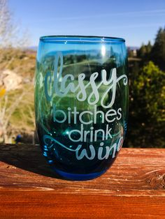 Classy bitches drink wine! Etched wine glass