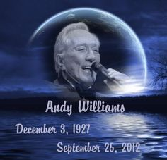 Thoughts and prayers to the family friends and fans of singer Andy Williams who passed away September 25th 2012 after battling bladder cancer. He was 84.