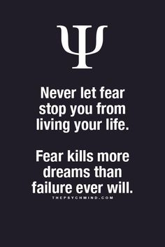 Fear kills more dreams than failure ever will.