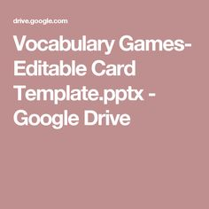 Vocabulary Games- Editable Card Template.pptx - Google Drive