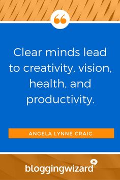 "QUOTE OF THE DAY: ""Clear minds lead to creativity, vision, health, and productivity."" Angela Lynne Craig"