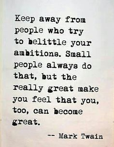 So true; only great people can lift up others and make them feel they can be great. Always believed this as a teacher, as a person.