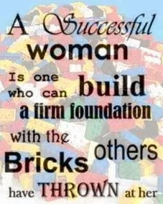 ** A successful woman is one who can build a firm foundation with the bricks others have thrown at her.