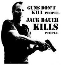 Guns don't kill people. Jack Bauer kills people.