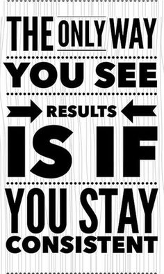 The only way you see results is if you stay consistent. #BreakthroughCoaching