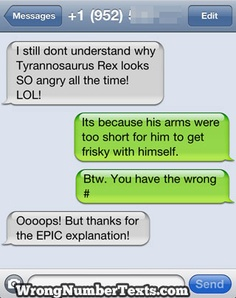 When damnyouautocorrect fails me in the funny department then wrong number texts is a good 2nd measure. :)
