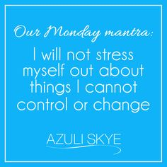 """I will not stress myself out about things I cannot control or change"" QOTD, Monday Motivation"