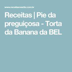 Receitas | Pie da preguiçosa - Torta da Banana da BEL
