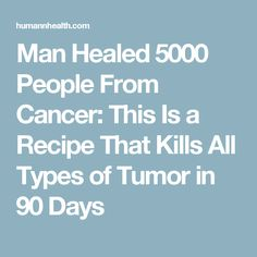 Man Healed 5000 People From Cancer: This Is a Recipe That Kills All Types of Tumor in 90 Days #Livingwithprostateproblems